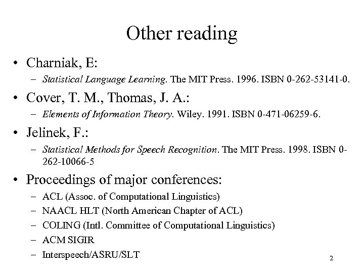 Other reading • Charniak, E: – Statistical Language Learning. The MIT Press. 1996. ISBN