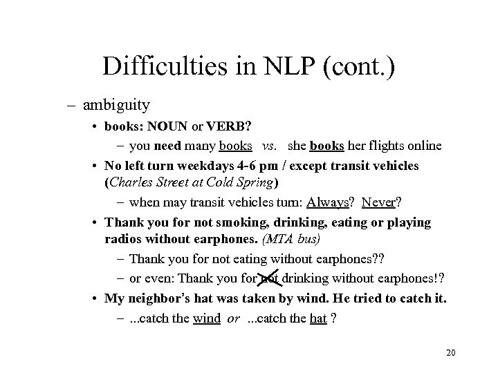 Difficulties in NLP (cont. ) – ambiguity • books: NOUN or VERB? – you