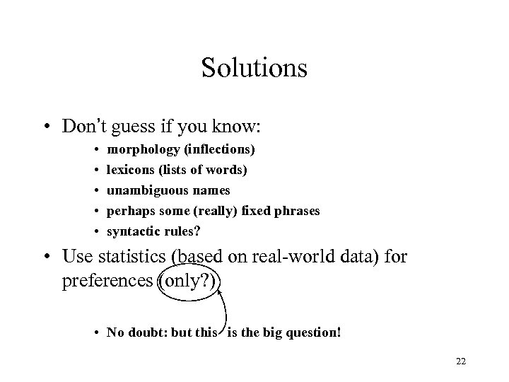 Solutions • Don't guess if you know: • • • morphology (inflections) lexicons (lists