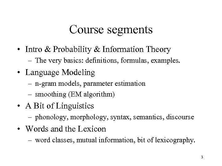 Course segments • Intro & Probability & Information Theory – The very basics: definitions,