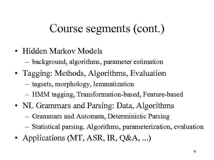 Course segments (cont. ) • Hidden Markov Models – background, algorithms, parameter estimation •