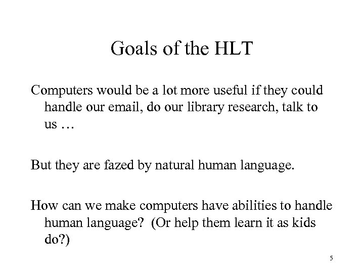 Goals of the HLT Computers would be a lot more useful if they could
