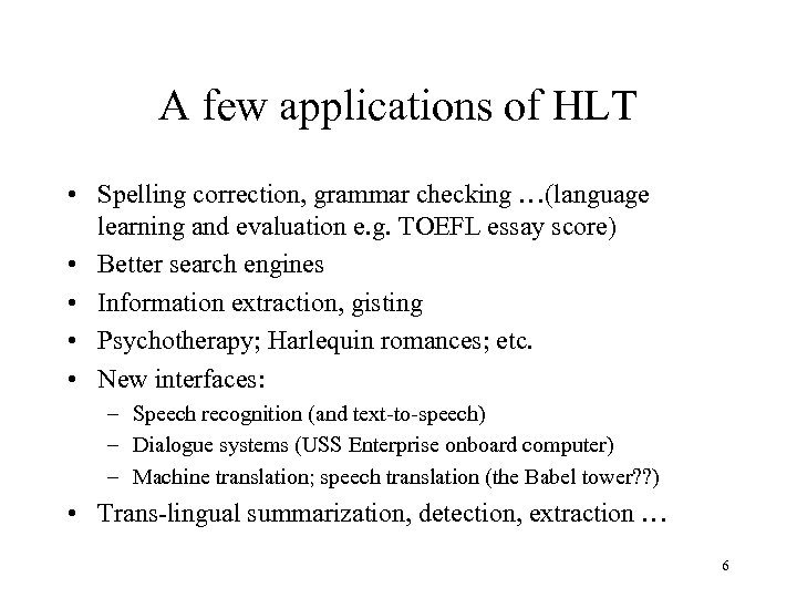 A few applications of HLT • Spelling correction, grammar checking …(language learning and evaluation