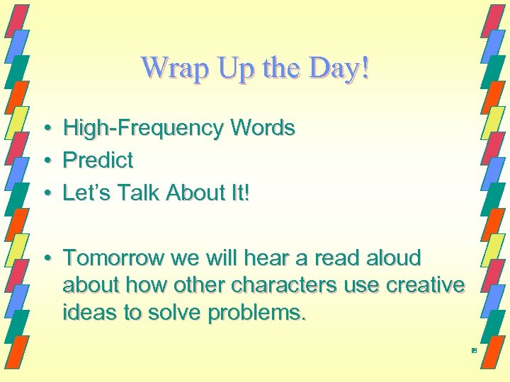 Wrap Up the Day! • • • High-Frequency Words Predict Let's Talk About It!