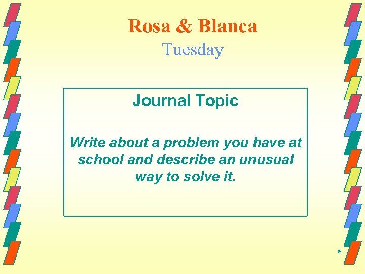 Rosa & Blanca Tuesday Journal Topic Write about a problem you have at school