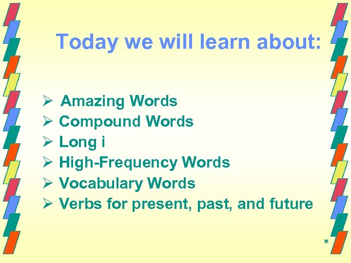 Today we will learn about: Ø Amazing Words Ø Compound Words Ø Long i