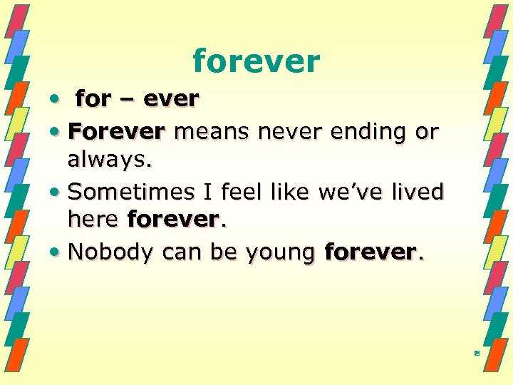 forever • for – ever • Forever means never ending or always. • Sometimes