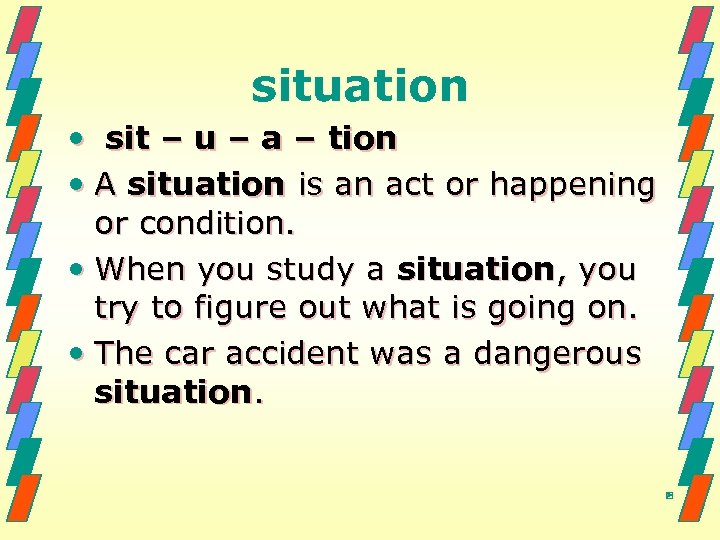 situation • sit – u – a – tion • A situation is an