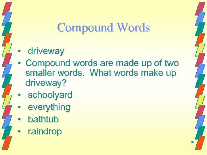 Compound Words • driveway • Compound words are made up of two smaller words.