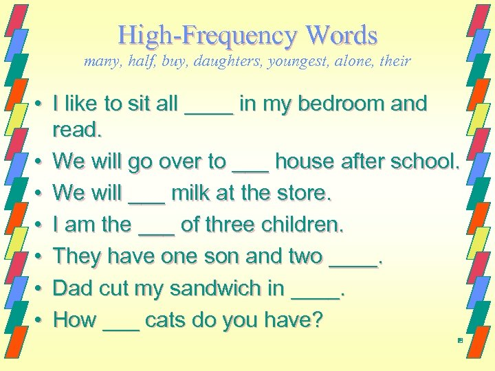 High-Frequency Words many, half, buy, daughters, youngest, alone, their • I like to sit