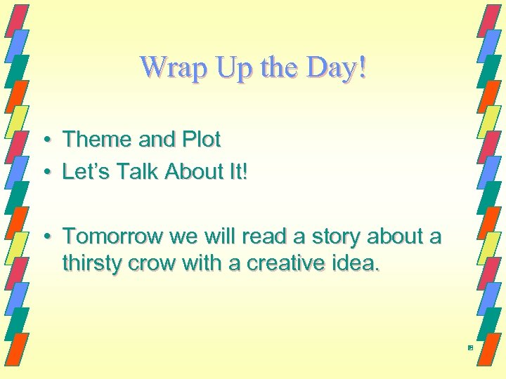 Wrap Up the Day! • Theme and Plot • Let's Talk About It! •
