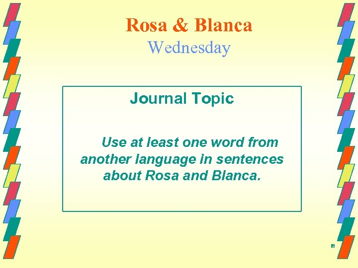 Rosa & Blanca Wednesday Journal Topic Use at least one word from another language