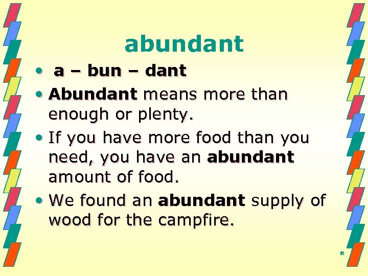abundant • a – bun – dant • Abundant means more than enough or