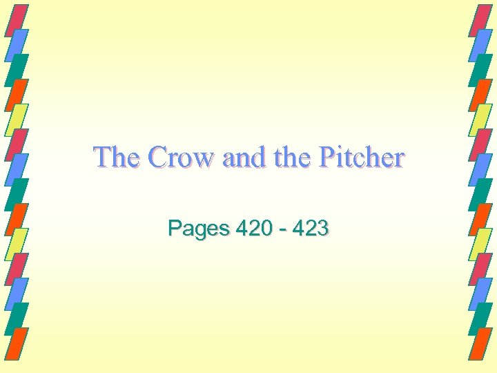 The Crow and the Pitcher Pages 420 - 423