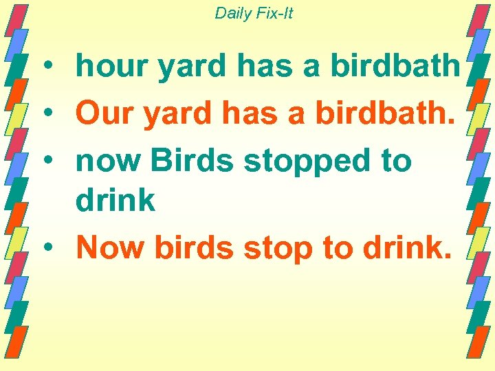 Daily Fix-It • hour yard has a birdbath • Our yard has a birdbath.