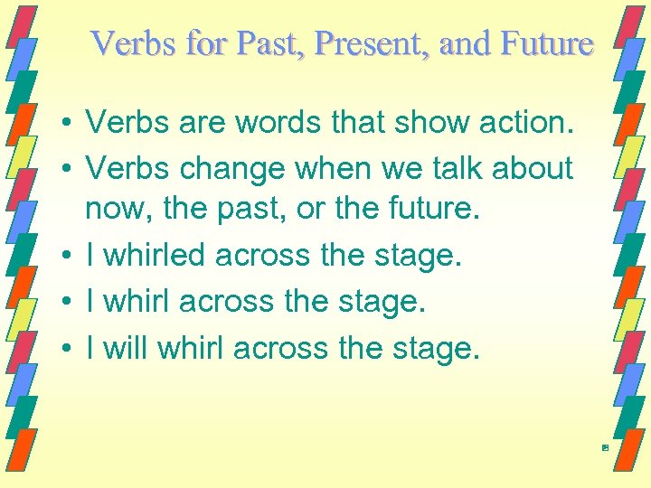 Verbs for Past, Present, and Future • Verbs are words that show action. •