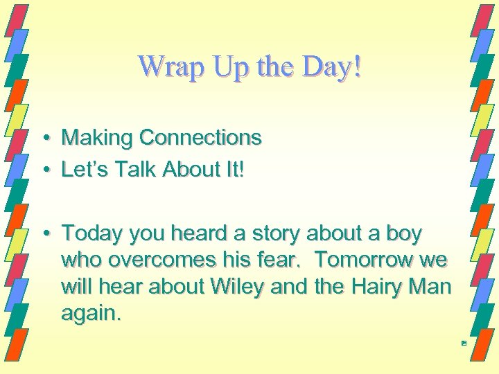 Wrap Up the Day! • Making Connections • Let's Talk About It! • Today