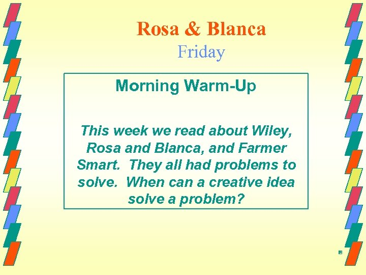 Rosa & Blanca Friday Morning Warm-Up This week we read about Wiley, Rosa and