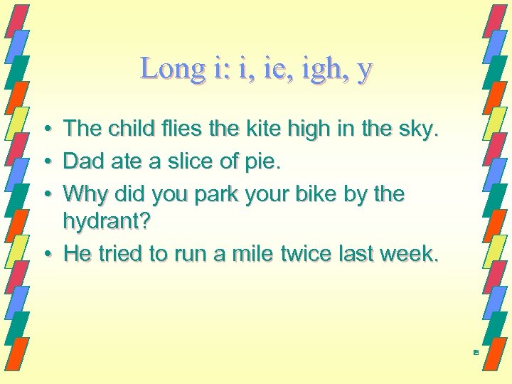 Long i: i, ie, igh, y • • • The child flies the kite
