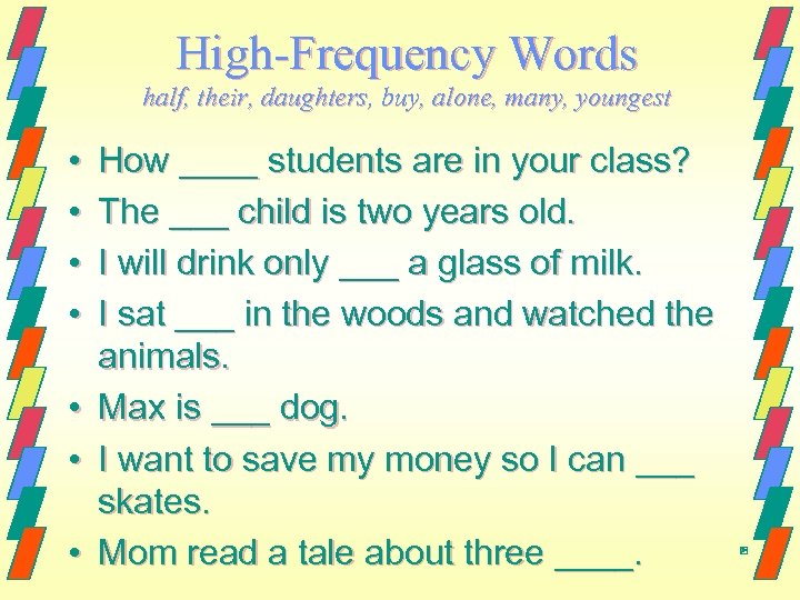 High-Frequency Words half, their, daughters, buy, alone, many, youngest • • How ____ students