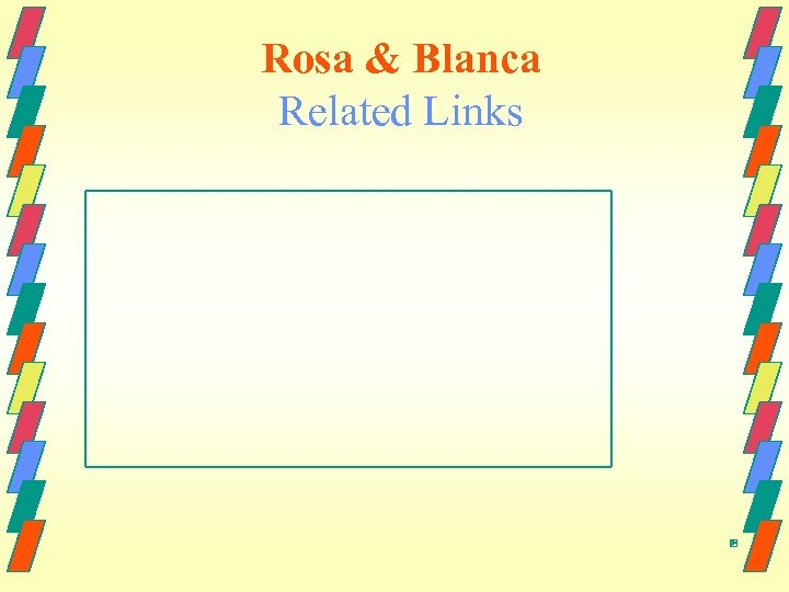 Rosa & Blanca Related Links