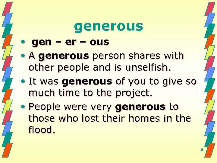 generous • gen – er – ous • A generous person shares with other