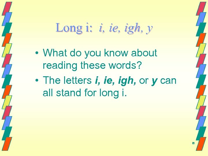 Long i: i, ie, igh, y • What do you know about reading these