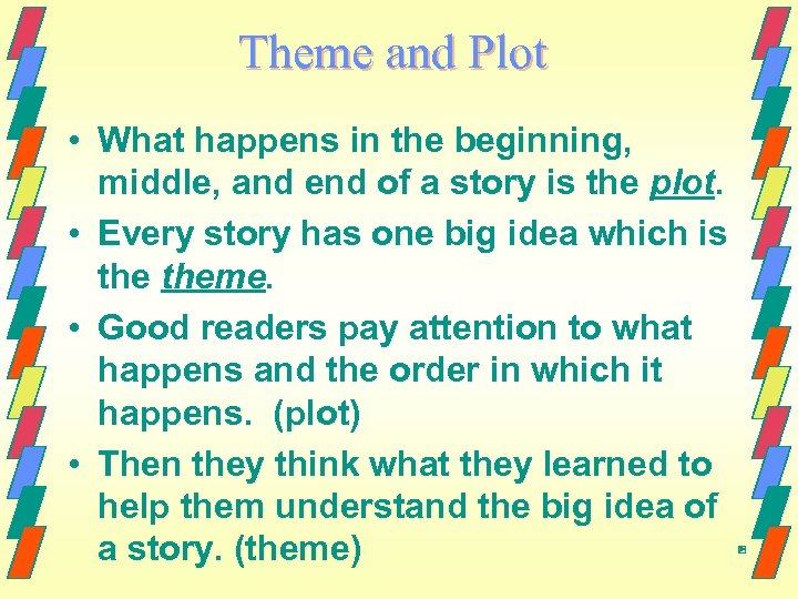 Theme and Plot • What happens in the beginning, middle, and end of a