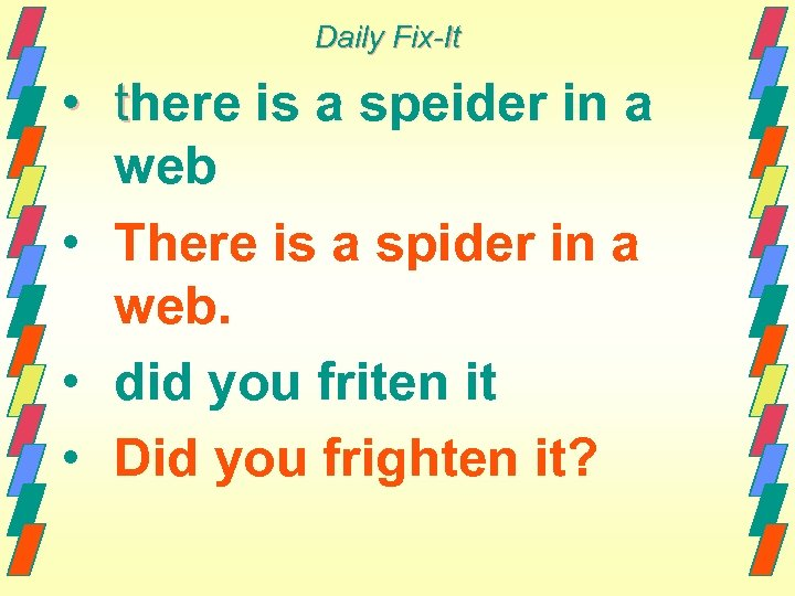 Daily Fix-It • there is a speider in a web • There is a