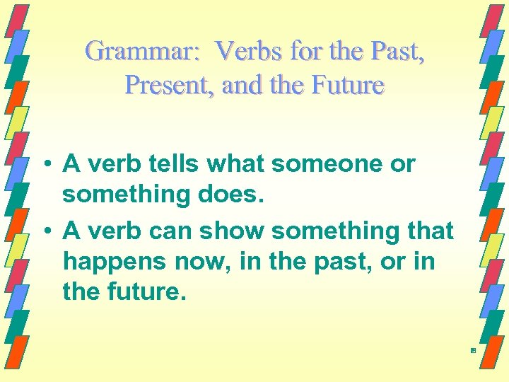 Grammar: Verbs for the Past, Present, and the Future • A verb tells what