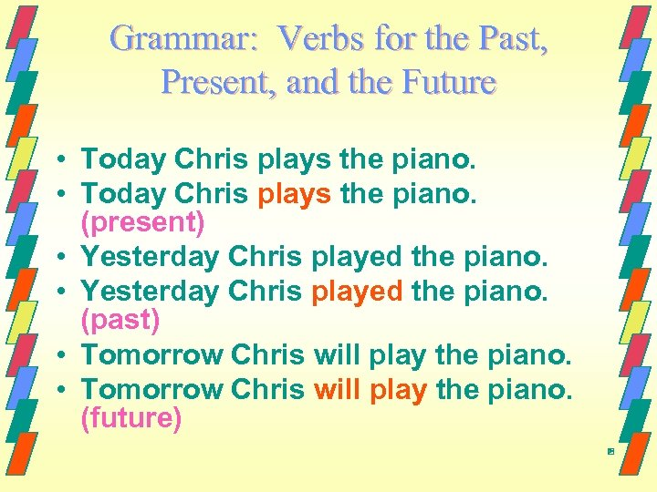 Grammar: Verbs for the Past, Present, and the Future • Today Chris plays the
