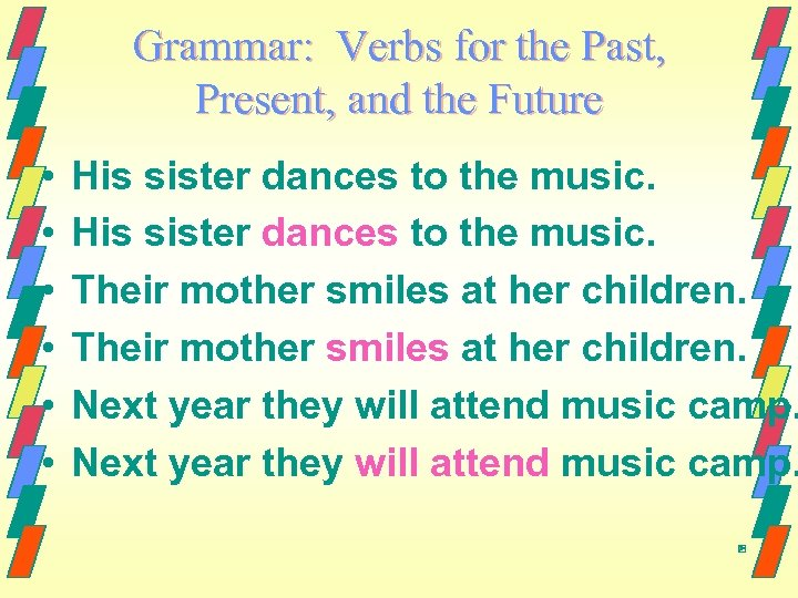 Grammar: Verbs for the Past, Present, and the Future • • • His sister