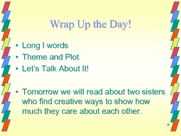 Wrap Up the Day! • • • Long I words Theme and Plot Let's