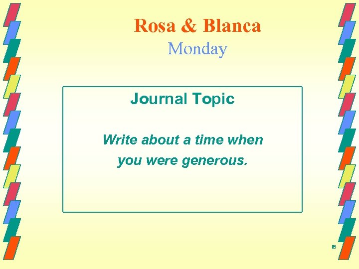 Rosa & Blanca Monday Journal Topic Write about a time when you were generous.