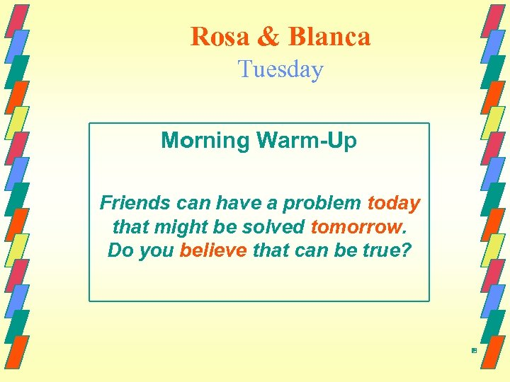 Rosa & Blanca Tuesday Morning Warm-Up Friends can have a problem today that might