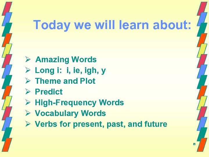 Today we will learn about: Ø Amazing Words Ø Long i: i, ie, igh,