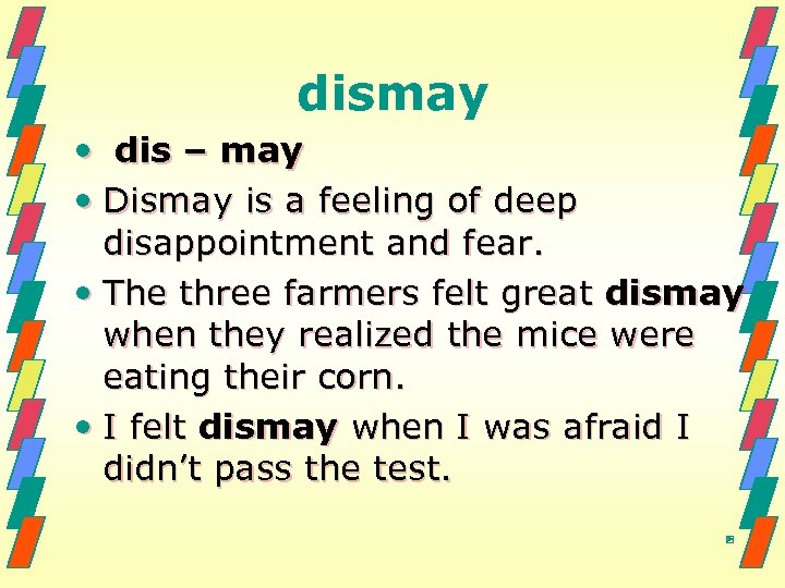 dismay • dis – may • Dismay is a feeling of deep disappointment and