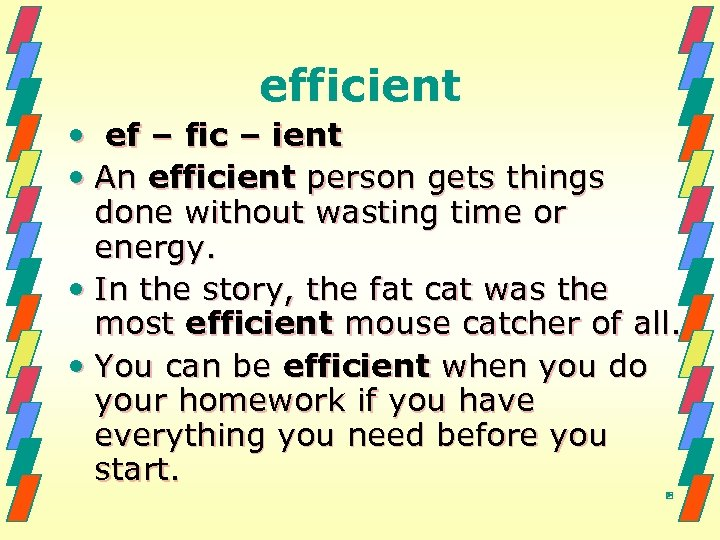 efficient • ef – fic – ient • An efficient person gets things done