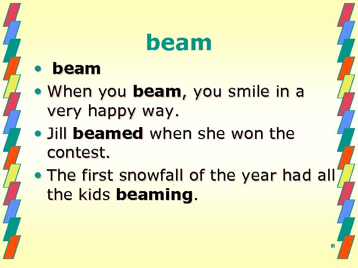 beam • When you beam, you smile in a very happy way. • Jill