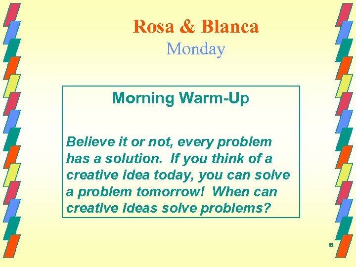 Rosa & Blanca Monday Morning Warm-Up Believe it or not, every problem has a