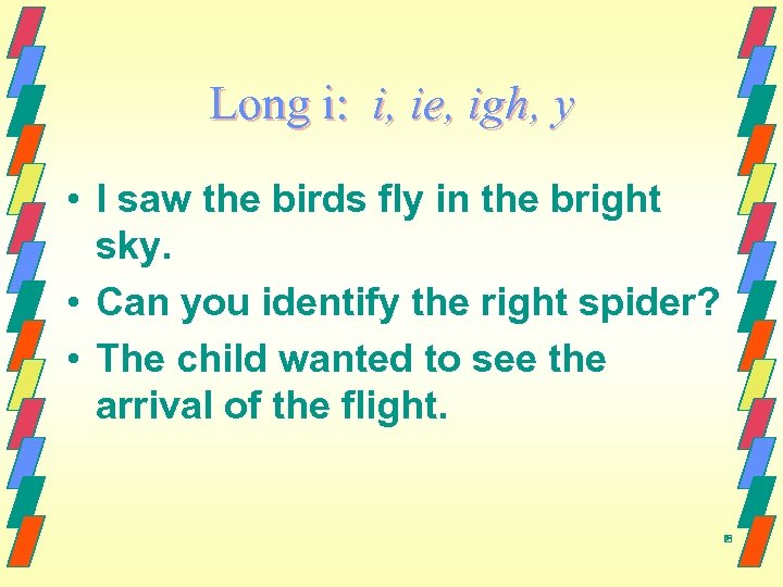 Long i: i, ie, igh, y • I saw the birds fly in the