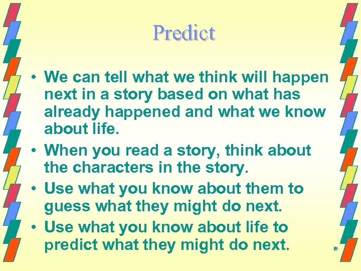 Predict • We can tell what we think will happen next in a story