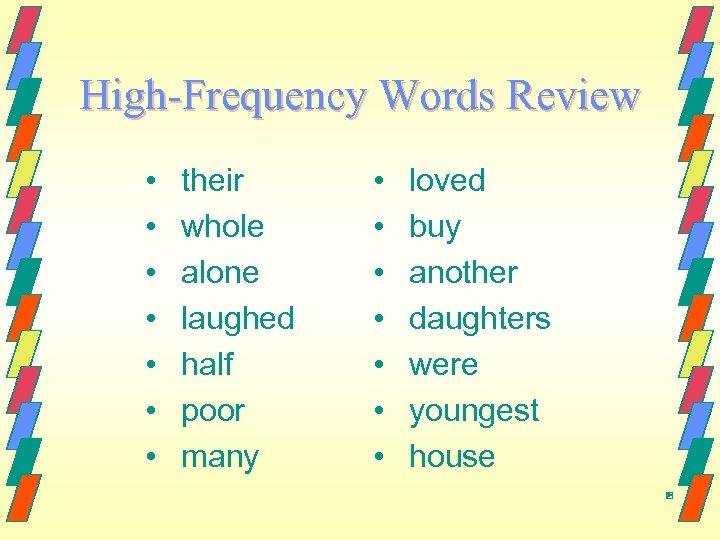 High-Frequency Words Review • • their whole alone laughed half poor many • •