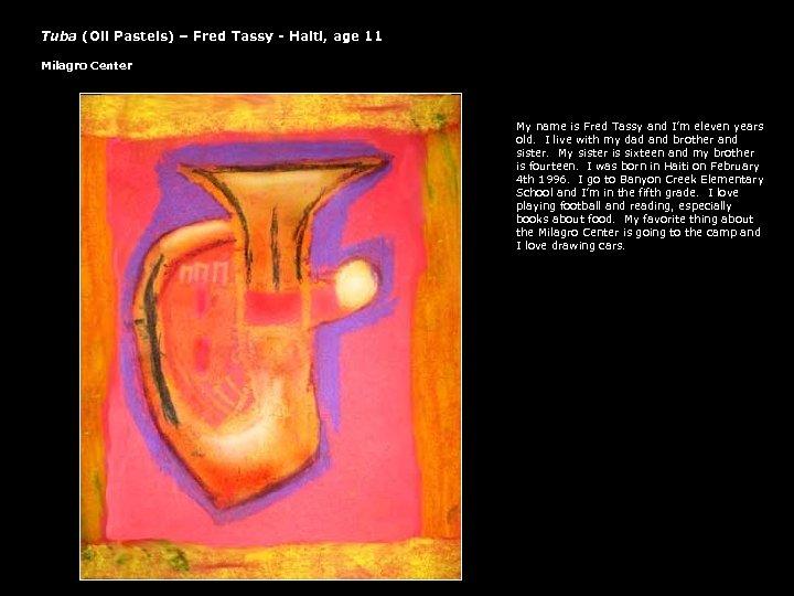 Tuba (Oil Pastels) – Fred Tassy - Haiti, age 11 Milagro Center My name