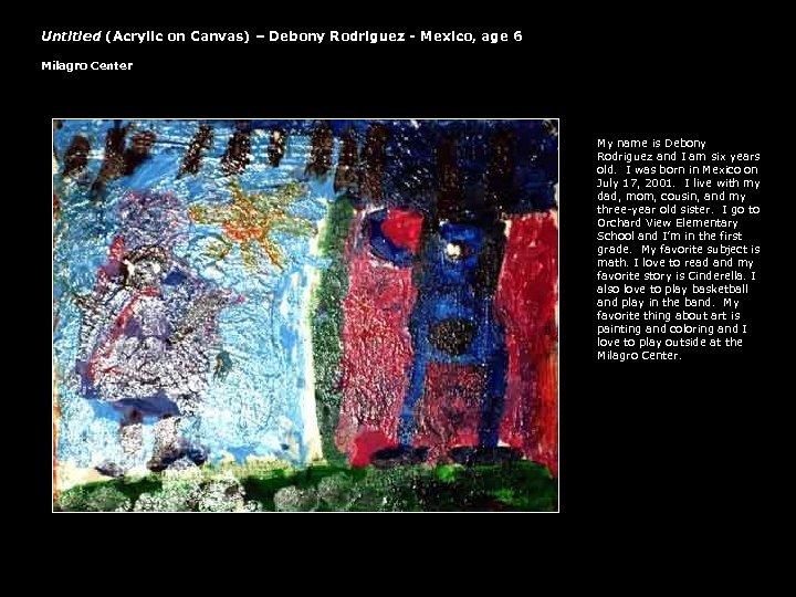 Untitled (Acrylic on Canvas) – Debony Rodriguez - Mexico, age 6 Milagro Center My