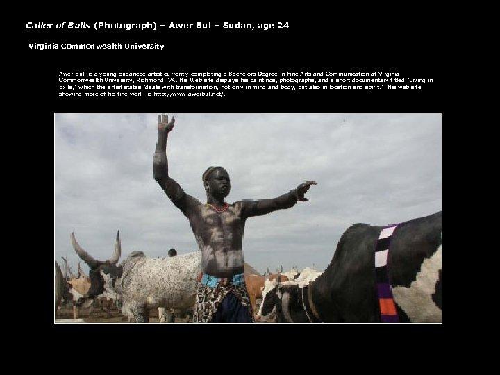 Caller of Bulls (Photograph) – Awer Bul – Sudan, age 24 Virginia Commonwealth University