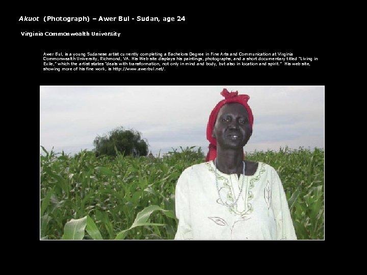 Akuot (Photograph) – Awer Bul - Sudan, age 24 Virginia Commonwealth University Awer Bul,