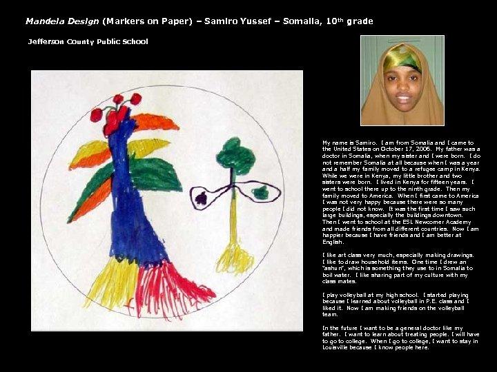 Mandela Design (Markers on Paper) – Samiro Yussef – Somalia, 10 th grade Jefferson