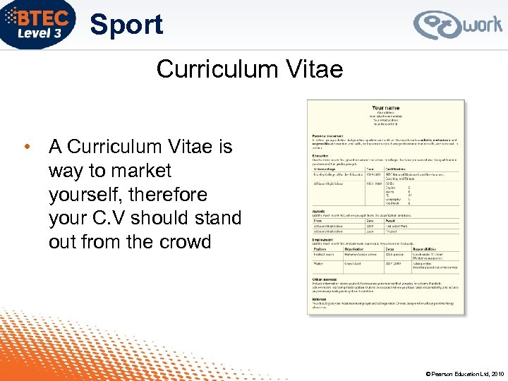 Sport Curriculum Vitae • A Curriculum Vitae is way to market yourself, therefore your