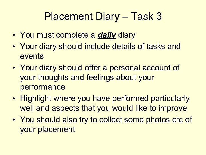 Placement Diary – Task 3 • You must complete a daily diary • Your